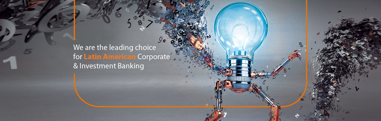 We are the leading choice for Latin American Corporate & Investiment Banking.